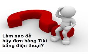 hủy đơn hàng Tiki bằng điện thoại bằng cách nào?