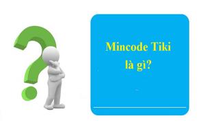 Mincode Tiki là gì?