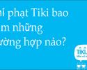 Phí phạt Tiki gồm những trường hợp nào?