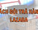Cách đổi trả hàng trên Lazada