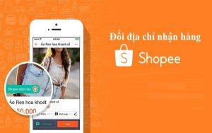 Khi thay đổi địa chỉ nhận hàng trên Shopee bạn phải cân nhắc thật kỹ nhé.