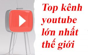 kênh youtube nhiều sub nhất thế giới