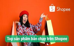 Bật mí tất tần tật thông tin về TOP sản phẩm bán chạy trên Shopee