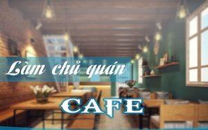 làm chủ quán cafe