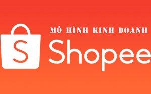 Cùng tìm hiểu ưu, nhược điểm của mô hình kinh doanh Shopee