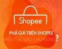 Phá giá trên Shopee bạn chỉ có thể sống chung chứ không thể chối bỏ
