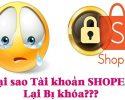 Tài khoản Shopee bị khóa thì người dùng không thể đăng nhập và sử dụng được