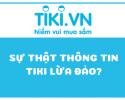 Tin đồn Tiki bán hàng fake, giảm giá ảo đúng hay sai?