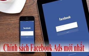 Chính sách Facebook Ads mới nhất và những lưu ý buộc phải nắm rõ