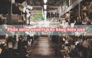 Phần mềm quản lý kho Abit và những lợi ích không thể bỏ qua