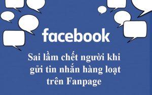 """Gửi tin nhắn hàng loạt trên Fanpage và những sai lầm """"chết người"""""""