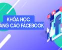 Khóa học quảng cáo Facebook cơ bản, bước đệm để chiến dịch hoàn hảo