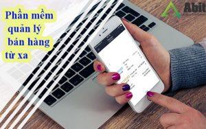 Phần mềm quản lý bán hàng từ xa, giải pháp quản lý hiệu quả