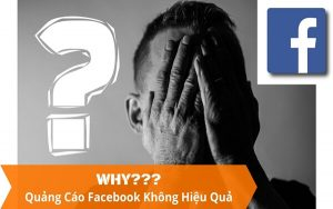 Tại sao quảng cáo Facebook không hiệu quả? Lý do và cách khắc phục