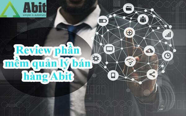 Review phần mềm quản lý bán hàng Abit, Abit có gì hay?
