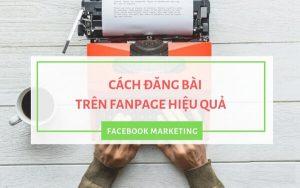 Cách đăng bài lên fanpage đảm bảo tăng tương tác gấp 5 lần