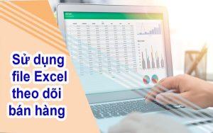 Cẩn thận rủi ro khi sử dụng file Excel theo dõi bán hàng