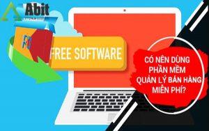 Có nên sử dụng phần mềm quản lý bán hàng miễn phí hay không?