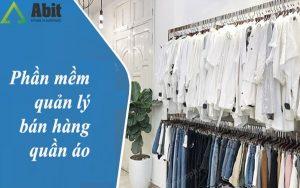 Phần mềm quản lý bán hàng quần áo đầu tư thấp, lợi nhuận cao