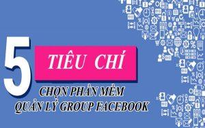 Tiêu chí hàng đầu để chọn phần mềm quản lý group Facebook