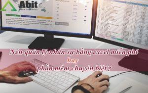 Nên quản lý nhân sự bằng excel miễn phí hay phần mềm chuyên biệt?