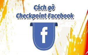 Thủ thuật mở khóa checkpoint Facebook nhanh và đơn giản nhất