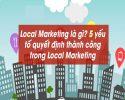 Local marketing là gì? Yếu tố tạo nên thành công của Local marketing