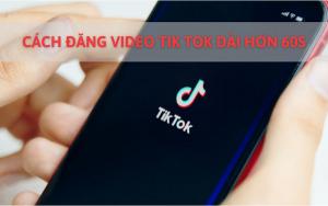 cach-dang-video-tik-tok-dai-hon-60s-0