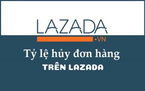ty-le-huy-don-hang-lazada-1