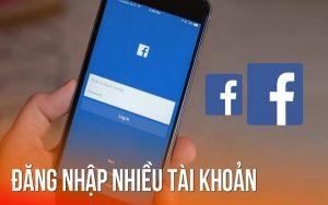 Hướng dẫn đăng nhập 2 tài khoản Facebook trên máy tính và điện thoại